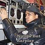 Len Berzerk Nuttin But Earplay
