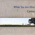 Cantus While You Are Alive