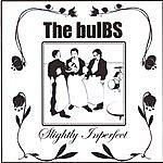 The Bulbs Slightly Inperfect