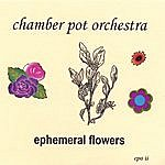 The Chamber Pot Orchestra Ephemeral Flowers