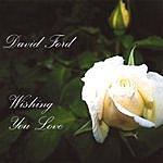 David Ford Wishing You Love
