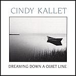 Cindy Kallet Dreaming Down A Quiet Line