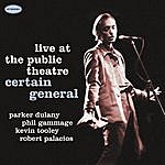 Certain General Live At The Public Theatre