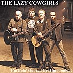 The Lazy Cowgirls I'm Goin' Out And Get Hurt Tonight
