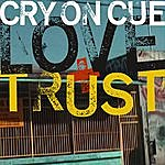 Cry On Cue Love+Trust