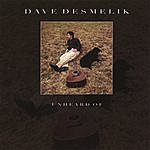 Dave Desmelik Unheard Of