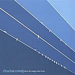 Chuck E. Costa Where The Songs Come From