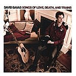 David Bavas Songs Of Love, Death, And Trains