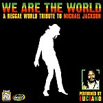 Luciano We Are The World: A Reggae World Tribute To Michael Jackson