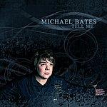 Michael Bates Tell Me