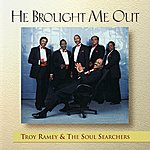 Troy Ramey & The Soul Searchers He Brought Me Out