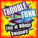 Trouble Funk Live At Village Vanguard