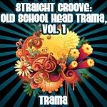 Trama Straight Groove: Old School Head Trama, Vol. 3