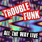 Trouble Funk All The Way Live