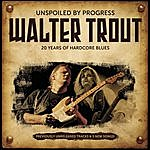 Walter Trout Unspoiled By Progress