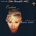 Martin Denny Exotica III