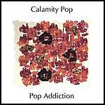 Calamity Pop Pop Addiction/Club Friction