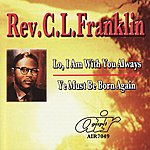 Rev. C.L. Franklin Lo, I Am With You Always - Ye Must Be Born Again