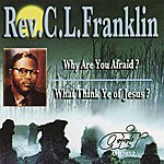 Rev. C.L. Franklin Why Are You Afraid/What Think Ye Of Jesus