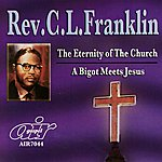 Rev. C.L. Franklin The Eternity Of The Church - A Bigot Meets Jesus