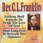 Rev. C.L. Franklin Nothing Shall Separate Me From The Love Of God - How Long Halt Ye Between Two Opinions