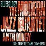 The Modern Jazz Quartet Bluesology: The Atlantic Years 1956-1988 The Modern Jazz Quartet Anthology