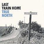 Last Train Home True North