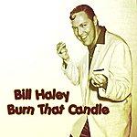 Bill Haley Burn That Candle