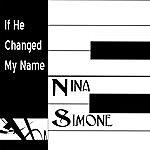 Nina Simone If He Changed My Name (2-Track Single)