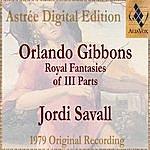Jordi Savall Orlando Gibbons: Royal Fantasies Of III Parts