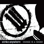 Strike Anywhere Change Is A Sound