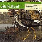 Jets To Brazil Four Cornered Night