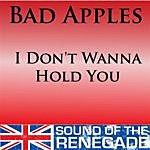 Bad Apples I Don't Wanna Hold You (6-Track Maxi-Single)