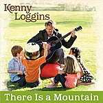 Kenny Loggins There Is A Mountain (Single)