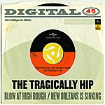 The Tragically Hip Blow At High Dough/New Orleans Is Sinking (Digital 45)