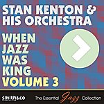 Stan Kenton & His Orchestra When Jazz Was King, Vol.3