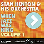 Stan Kenton & His Orchestra When Jazz Was King, Volume 1