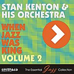 Stan Kenton & His Orchestra When Jazz Was King, Volume 2