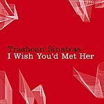 The Trash Can Sinatras I Wish You'd Met Her (Single)