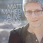 Matt Maher Alive Again  (Single)