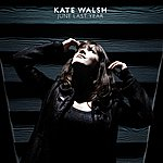Kate Walsh June Last Year (Single)