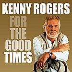 Kenny Rogers For The Good Times (Digitally Remastered)