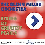 The Glenn Miller Orchestra String Of Greatest Pearls