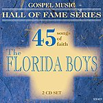 The Florida Boys Gospel Music Hall Of Fame Series - The Florida Boys - 45 Songs Of Faith