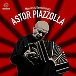 Astor Piazzolla Maestro & Revolutionary