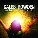 Caleb Rowden Made To Worship