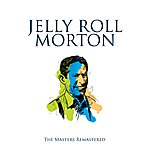 Jelly Roll Morton's Red Hot Peppers Jelly Roll Morton & His Red Hot Peppers: The Golden Years