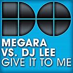 Megara Vs. DJ Lee Give It To Me