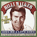 Billy Walker Sing Me A Love Song