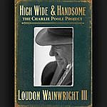 Loudon Wainwright III High Wide & Handsome: The Charlie Poole Project
